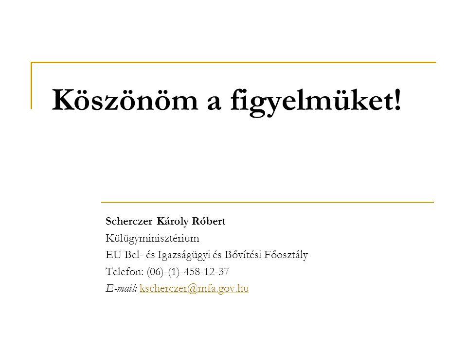 Köszönöm a figyelmüket! Scherczer Károly Róbert Külügyminisztérium EU Bel- és Igazságügyi és Bővítési Főosztály Telefon: (06)-(1)-458-12-37 E-mail: ks
