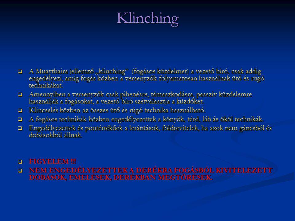 """Klinching  A Muaythaira jellemző """"klinching"""" (fogásos küzdelmet) a vezető bíró, csak addig engedélyezi, amíg fogás közben a versenyzők folyamatosan h"""