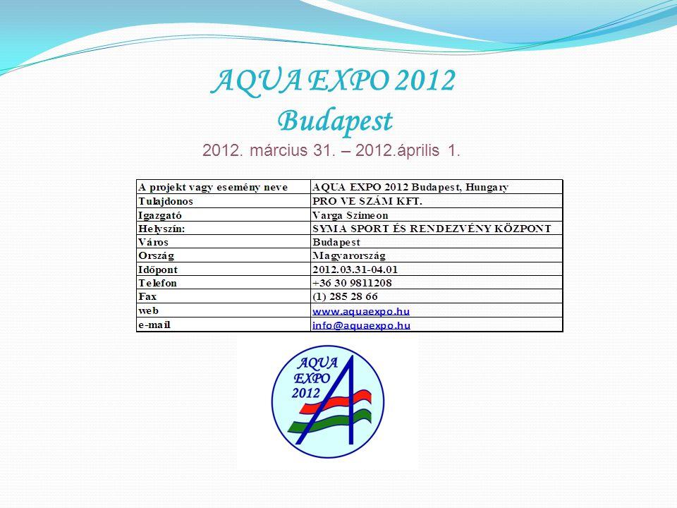AQUA EXPO 2012 Budapest 2012. március 31. – 2012.április 1.