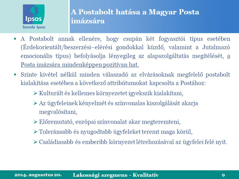 2014. augusztus 20.9 A Postabolt hatása a Magyar Posta imázsára  A Postabolt annak ellenére, hogy csupán két fogyasztói típus esetében (Érdekorientál