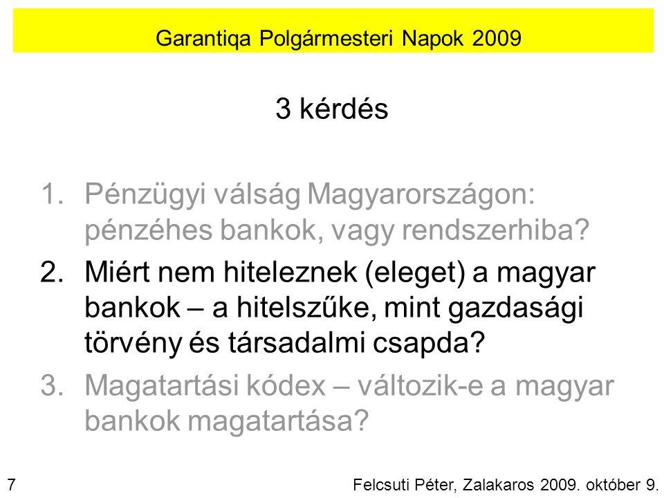 3 kérdés 1.Pénzügyi válság Magyarországon: pénzéhes bankok, vagy rendszerhiba.