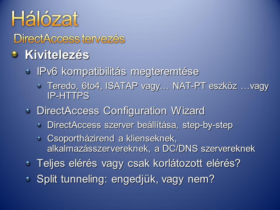 Kivitelezés IPv6 kompatibilitás megteremtése Teredo, 6to4, ISATAP vagy… NAT-PT eszköz …vagy IP-HTTPS DirectAccess Configuration Wizard DirectAccess sz