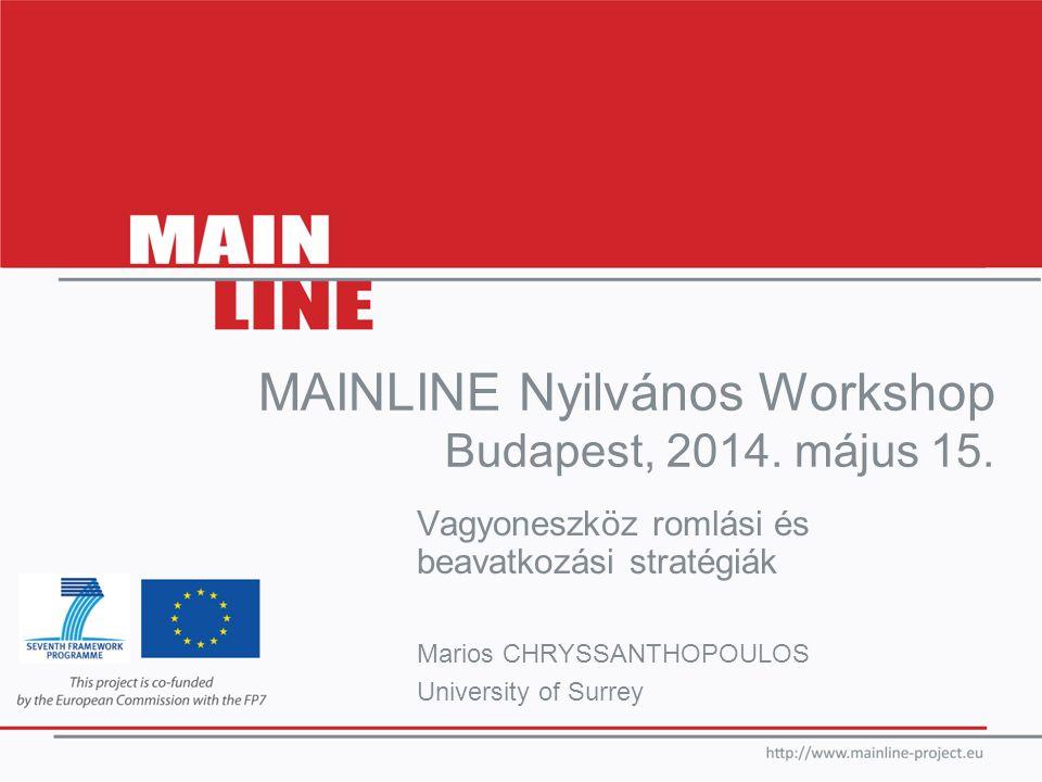 Vagyoneszköz romlási és beavatkozási stratégiák Marios CHRYSSANTHOPOULOS University of Surrey MAINLINE Nyilvános Workshop Budapest, 2014. május 15.