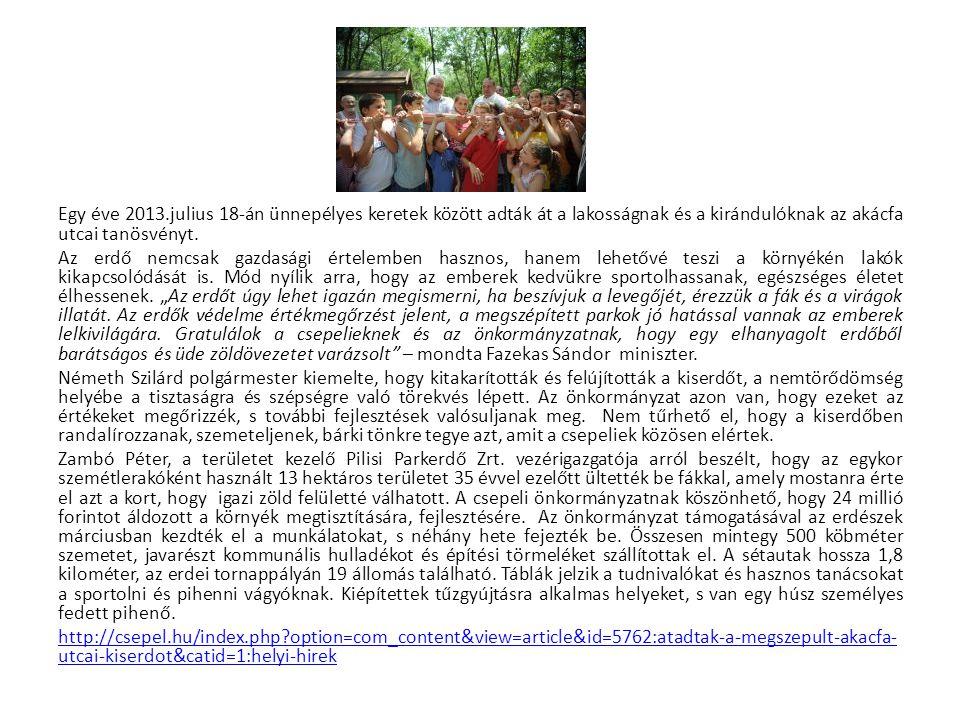 Egy éve 2013.julius 18-án ünnepélyes keretek között adták át a lakosságnak és a kirándulóknak az akácfa utcai tanösvényt.