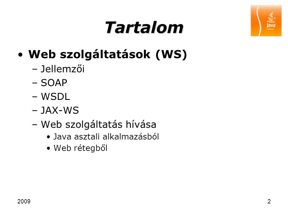 20092 Tartalom Web szolgáltatások (WS) –Jellemzői –SOAP –WSDL –JAX-WS –Web szolgáltatás hívása Java asztali alkalmazásból Web rétegből