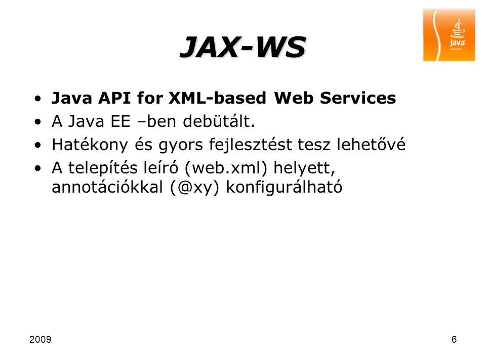 20096 JAX-WS Java API for XML-based Web Services A Java EE –ben debütált. Hatékony és gyors fejlesztést tesz lehetővé A telepítés leíró (web.xml) hely