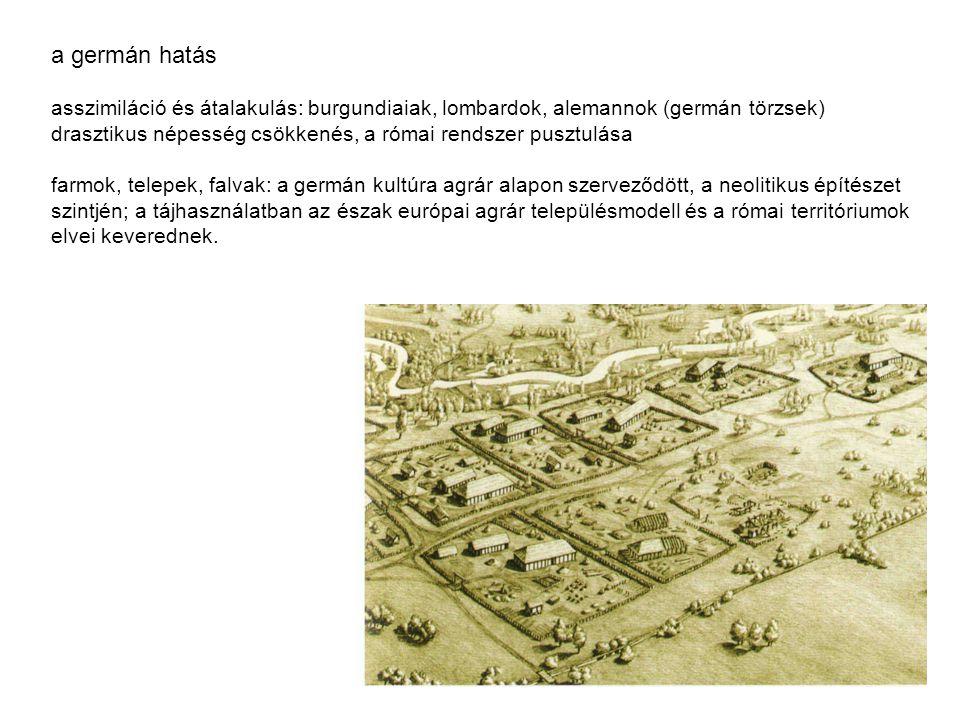a germán hatás asszimiláció és átalakulás: burgundiaiak, lombardok, alemannok (germán törzsek) drasztikus népesség csökkenés, a római rendszer pusztul