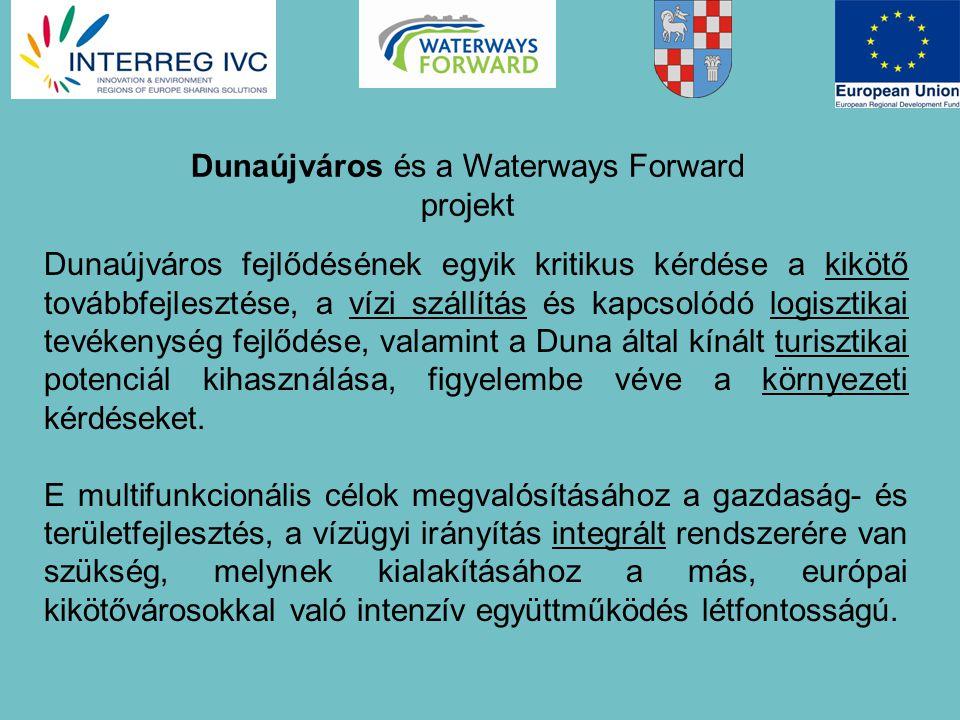 Dunaújváros és a Waterways Forward projekt Dunaújváros fejlődésének egyik kritikus kérdése a kikötő továbbfejlesztése, a vízi szállítás és kapcsolódó logisztikai tevékenység fejlődése, valamint a Duna által kínált turisztikai potenciál kihasználása, figyelembe véve a környezeti kérdéseket.