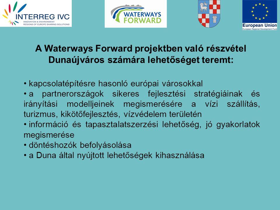 kapcsolatépítésre hasonló európai városokkal a partnerországok sikeres fejlesztési stratégiáinak és irányítási modelljeinek megismerésére a vízi szállítás, turizmus, kikötőfejlesztés, vízvédelem területén információ és tapasztalatszerzési lehetőség, jó gyakorlatok megismerése döntéshozók befolyásolása a Duna által nyújtott lehetőségek kihasználása A Waterways Forward projektben való részvétel Dunaújváros számára lehetőséget teremt: