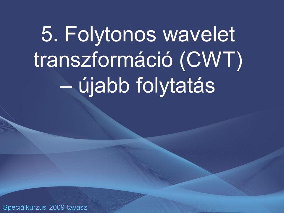 5. Folytonos wavelet transzformáció (CWT) – újabb folytatás Speciálkurzus 2009 tavasz