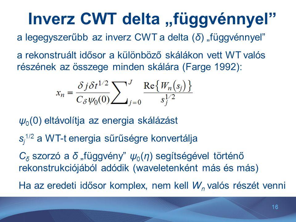 """16 Inverz CWT delta """"függvénnyel"""" a legegyszerűbb az inverz CWT a delta (δ) """"függvénnyel"""" a rekonstruált idősor a különböző skálákon vett WT valós rés"""