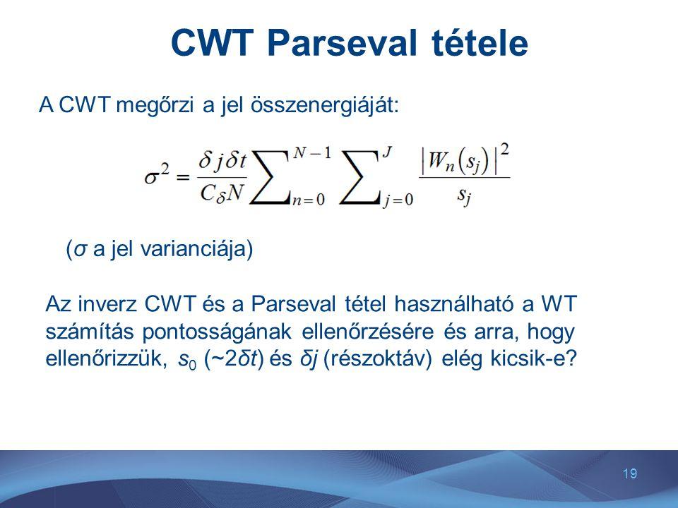 19 CWT Parseval tétele A CWT megőrzi a jel összenergiáját: (σ a jel varianciája) Az inverz CWT és a Parseval tétel használható a WT számítás pontosság