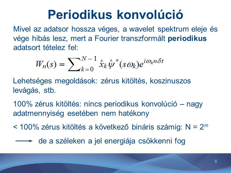 6 Periodikus konvolúció Mivel az adatsor hossza véges, a wavelet spektrum eleje és vége hibás lesz, mert a Fourier transzformált periodikus adatsort t