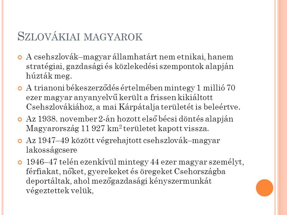 Reszlovakizáció - ennek keretében 326 679 magyar személy szlováknak nyilvánította magát, hogy visszakaphassa állampolgárságát és elkobzott tulajdonát.