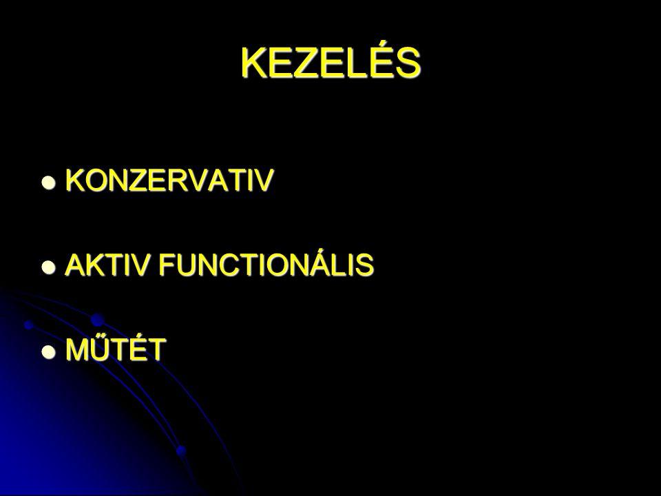 KEZELÉS KONZERVATIV KONZERVATIV AKTIV FUNCTIONÁLIS AKTIV FUNCTIONÁLIS MŰTÉT MŰTÉT