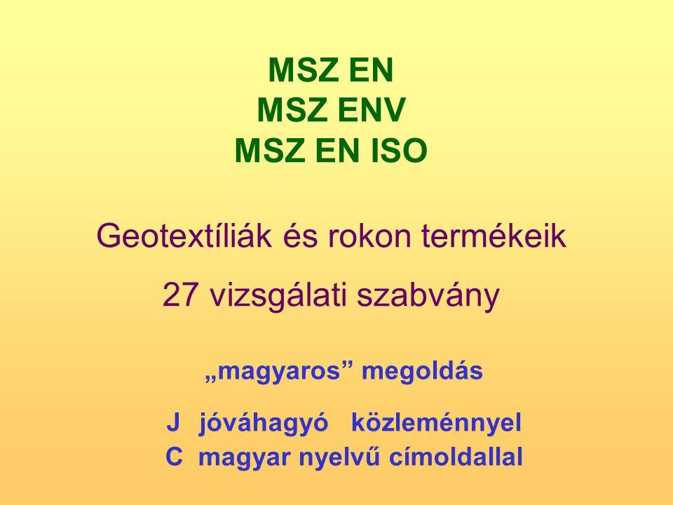 """MSZ EN MSZ ENV MSZ EN ISO Geotextíliák és rokon termékeik 27 vizsgálati szabvány """"magyaros"""" megoldás J jóváhagyó közleménnyel C magyar nyelvű címoldal"""