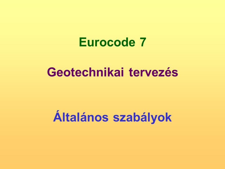 Eurocode 7 Geotechnikai tervezés Általános szabályok