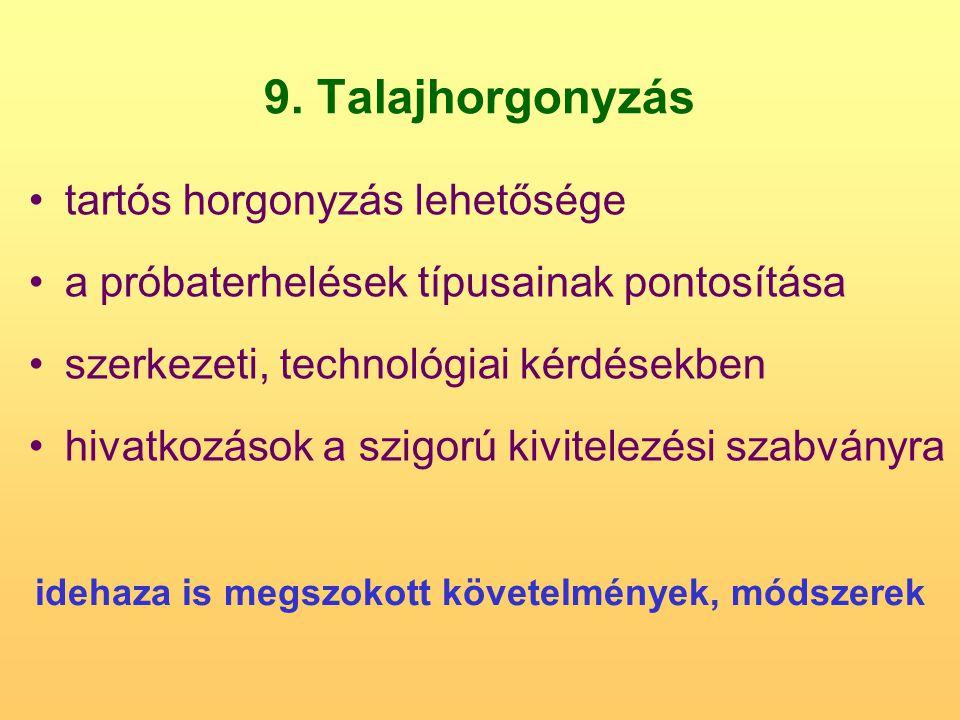 9. Talajhorgonyzás tartós horgonyzás lehetősége a próbaterhelések típusainak pontosítása szerkezeti, technológiai kérdésekben hivatkozások a szigorú k