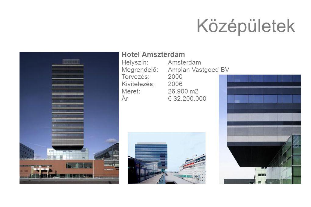 Középületek Hotel Amszterdam Helyszín: Amsterdam Megrendelő:Amplan Vastgoed BV Tervezés:2000 Kivitelezés: 2006 Méret: 26.900 m2 Ár:€ 32.200.000