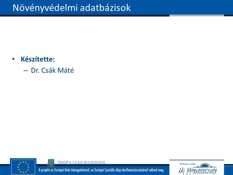 TÁMOP-4.1.2.A/2-10/1-2010-0012 Készítette: – Dr. Csák Máté Növényvédelmi adatbázisok107