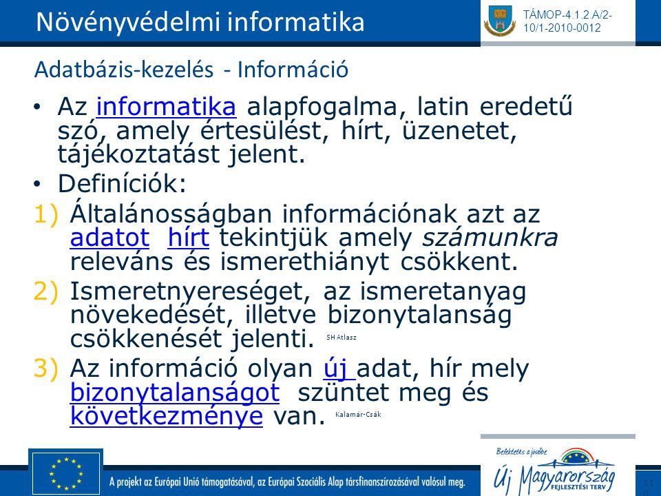 TÁMOP-4.1.2.A/2- 10/1-2010-0012 Adatbázis-kezelés - Információ Az informatika alapfogalma, latin eredetű szó, amely értesülést, hírt, üzenetet, tájékoztatást jelent.informatika Definíciók: 1)Általánosságban információnak azt az adatot, hírt tekintjük amely számunkra releváns és ismerethiányt csökkent.