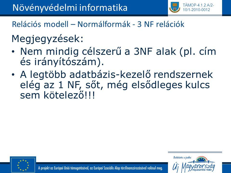 TÁMOP-4.1.2.A/2- 10/1-2010-0012 Relációs modell – Normálformák - 3 NF relációk Megjegyzések: Nem mindig célszerű a 3NF alak (pl. cím és irányítószám).