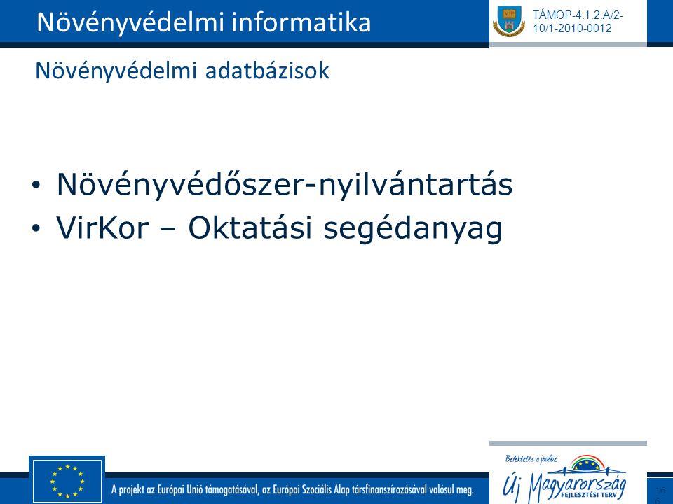 TÁMOP-4.1.2.A/2- 10/1-2010-0012 Növényvédelmi adatbázisok Növényvédőszer-nyilvántartás VirKor – Oktatási segédanyag Növényvédelmi informatika166