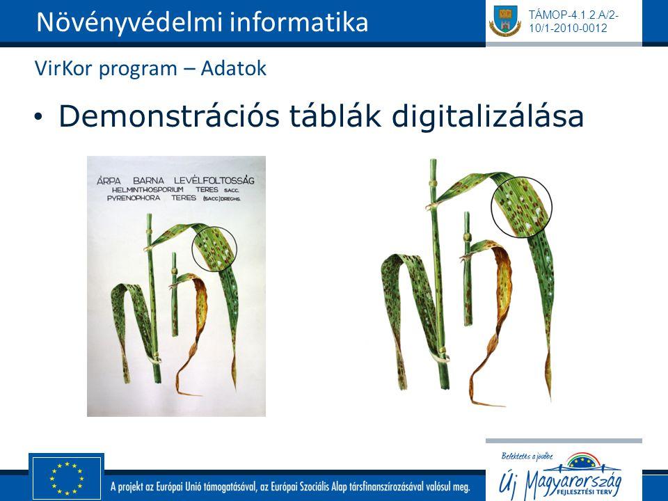 TÁMOP-4.1.2.A/2- 10/1-2010-0012 VirKor program – Adatok Demonstrációs táblák digitalizálása Növényvédelmi informatika