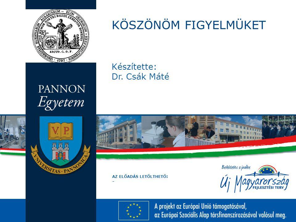 AZ ELŐADÁS LETÖLTHETŐ : - KÖSZÖNÖM FIGYELMÜKET Készítette: Dr. Csák Máté