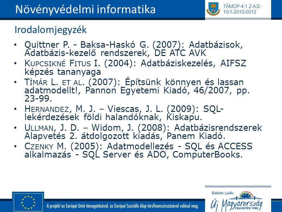 TÁMOP-4.1.2.A/2- 10/1-2010-0012 Irodalomjegyzék Quittner P. - Baksa-Haskó G. (2007): Adatbázisok, Adatbázis-kezelő rendszerek, DE ATC AVK K UPCSIKNÉ F