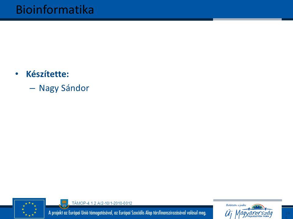 TÁMOP-4.1.2.A/2-10/1-2010-0012 Készítette: – Nagy Sándor Bioinformatika195