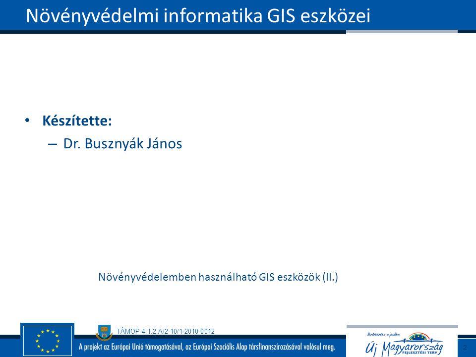 TÁMOP-4.1.2.A/2-10/1-2010-0012 Készítette: – Dr. Busznyák János Növényvédelemben használható GIS eszközök (II.) Növényvédelmi informatika GIS eszközei