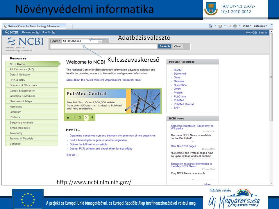 TÁMOP-4.1.2.A/2- 10/1-2010-0012 Növényvédelmi informatika http://www.ncbi.nlm.nih.gov/ Adatbázis választó Kulcsszavas kereső
