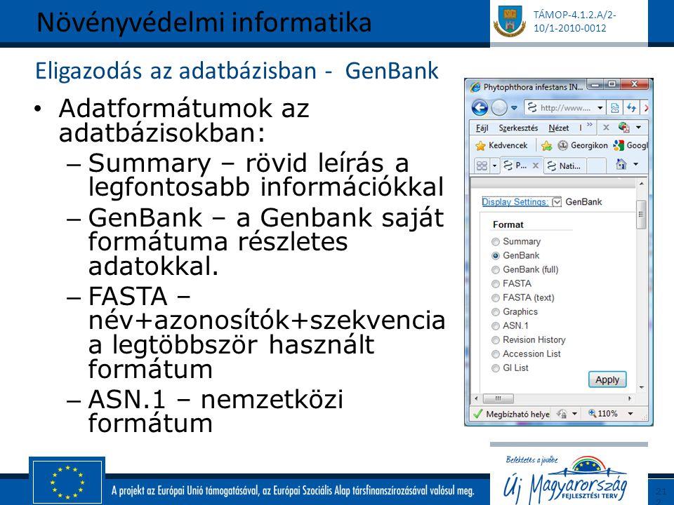 TÁMOP-4.1.2.A/2- 10/1-2010-0012 Eligazodás az adatbázisban - GenBank Adatformátumok az adatbázisokban: – Summary – rövid leírás a legfontosabb információkkal – GenBank – a Genbank saját formátuma részletes adatokkal.