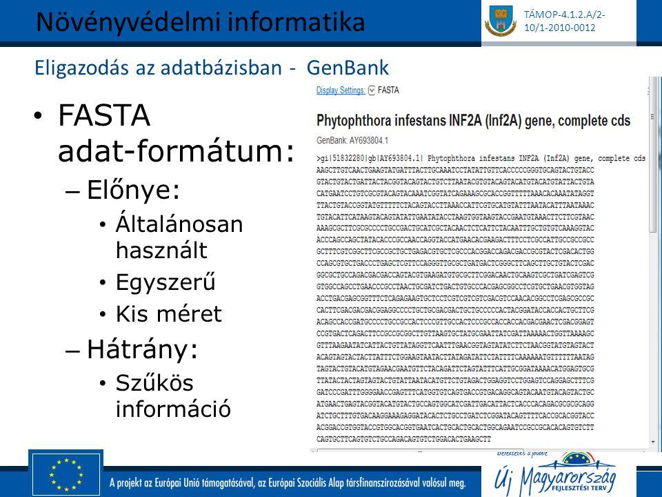 TÁMOP-4.1.2.A/2- 10/1-2010-0012 Eligazodás az adatbázisban - GenBank FASTA adat-formátum: – Előnye: Általánosan használt Egyszerű Kis méret – Hátrány: Szűkös információ Növényvédelmi informatika