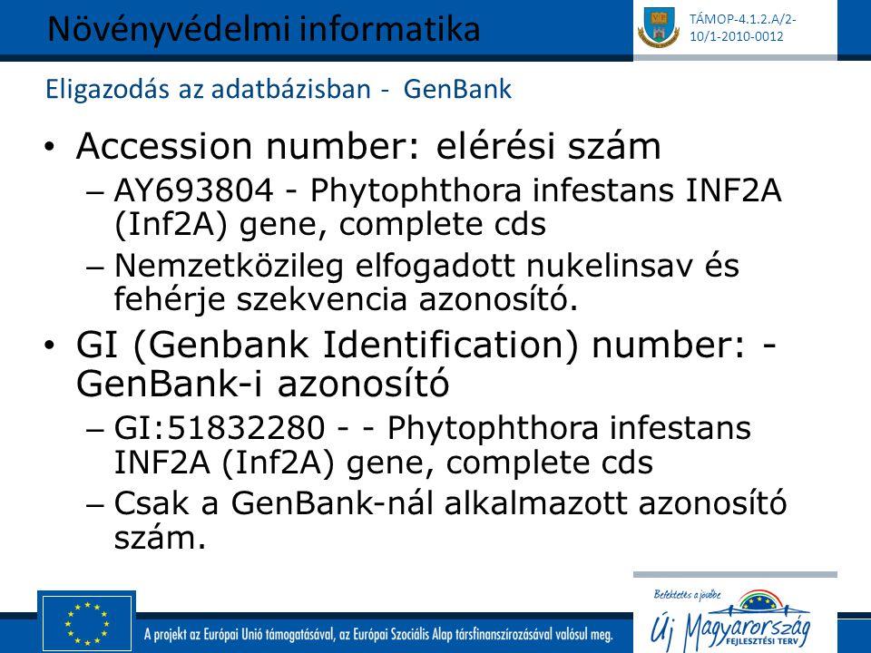 TÁMOP-4.1.2.A/2- 10/1-2010-0012 Eligazodás az adatbázisban - GenBank Accession number: elérési szám – AY693804 - Phytophthora infestans INF2A (Inf2A) gene, complete cds – Nemzetközileg elfogadott nukelinsav és fehérje szekvencia azonosító.