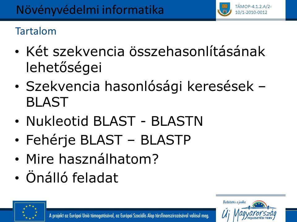 TÁMOP-4.1.2.A/2- 10/1-2010-0012 Tartalom Két szekvencia összehasonlításának lehetőségei Szekvencia hasonlósági keresések – BLAST Nukleotid BLAST - BLASTN Fehérje BLAST – BLASTP Mire használhatom.