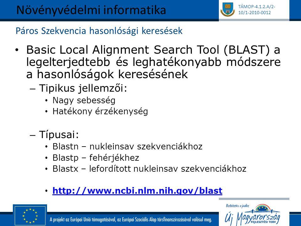 TÁMOP-4.1.2.A/2- 10/1-2010-0012 Páros Szekvencia hasonlósági keresések Basic Local Alignment Search Tool (BLAST) a legelterjedtebb és leghatékonyabb módszere a hasonlóságok keresésének – Tipikus jellemzői: Nagy sebesség Hatékony érzékenység – Típusai: Blastn – nukleinsav szekvenciákhoz Blastp – fehérjékhez Blastx – lefordított nukleinsav szekvenciákhoz http://www.ncbi.nlm.nih.gov/blast Növényvédelmi informatika