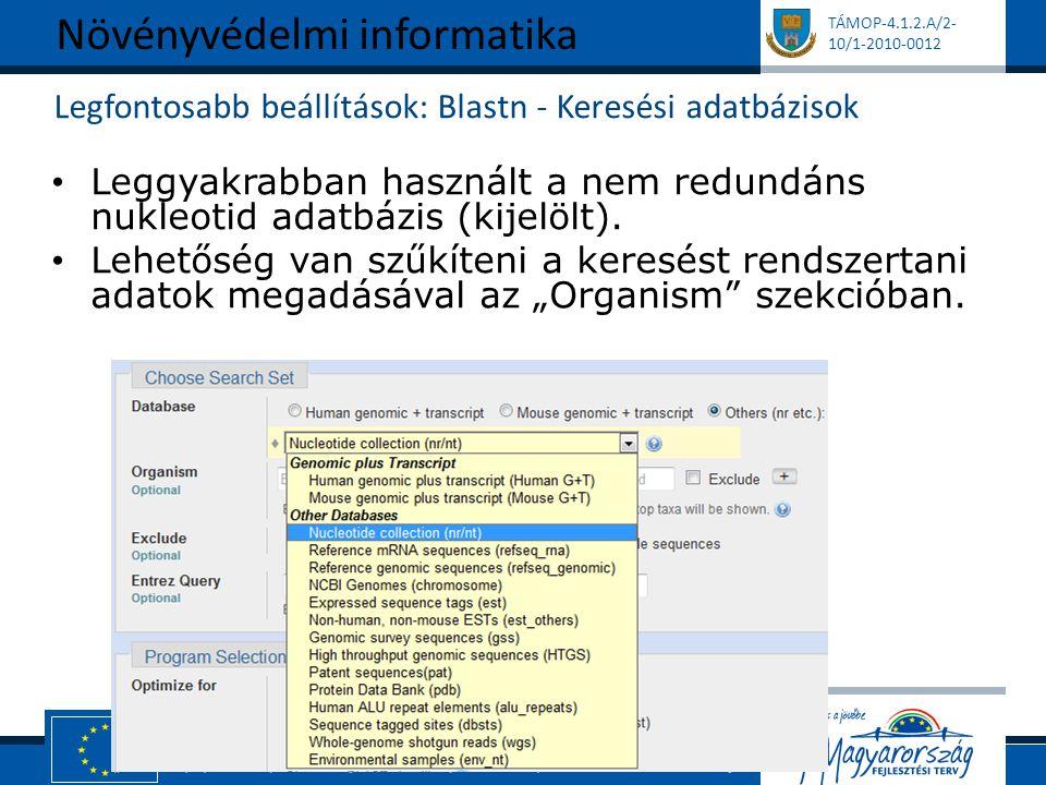 TÁMOP-4.1.2.A/2- 10/1-2010-0012 Legfontosabb beállítások: Blastn - Keresési adatbázisok Leggyakrabban használt a nem redundáns nukleotid adatbázis (ki