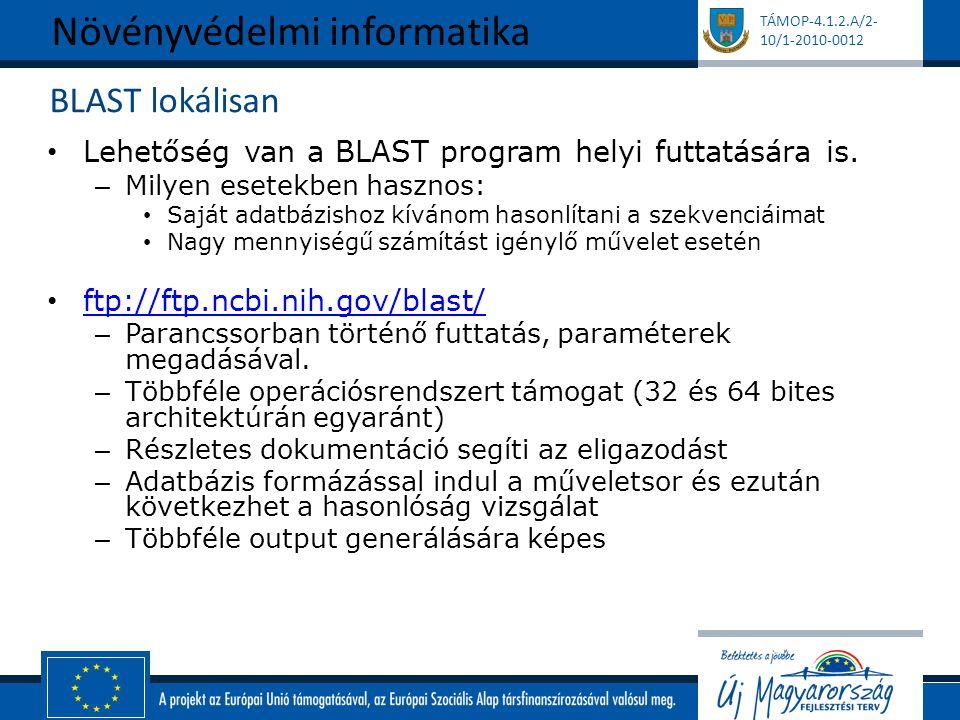 TÁMOP-4.1.2.A/2- 10/1-2010-0012 BLAST lokálisan Lehetőség van a BLAST program helyi futtatására is. – Milyen esetekben hasznos: Saját adatbázishoz kív