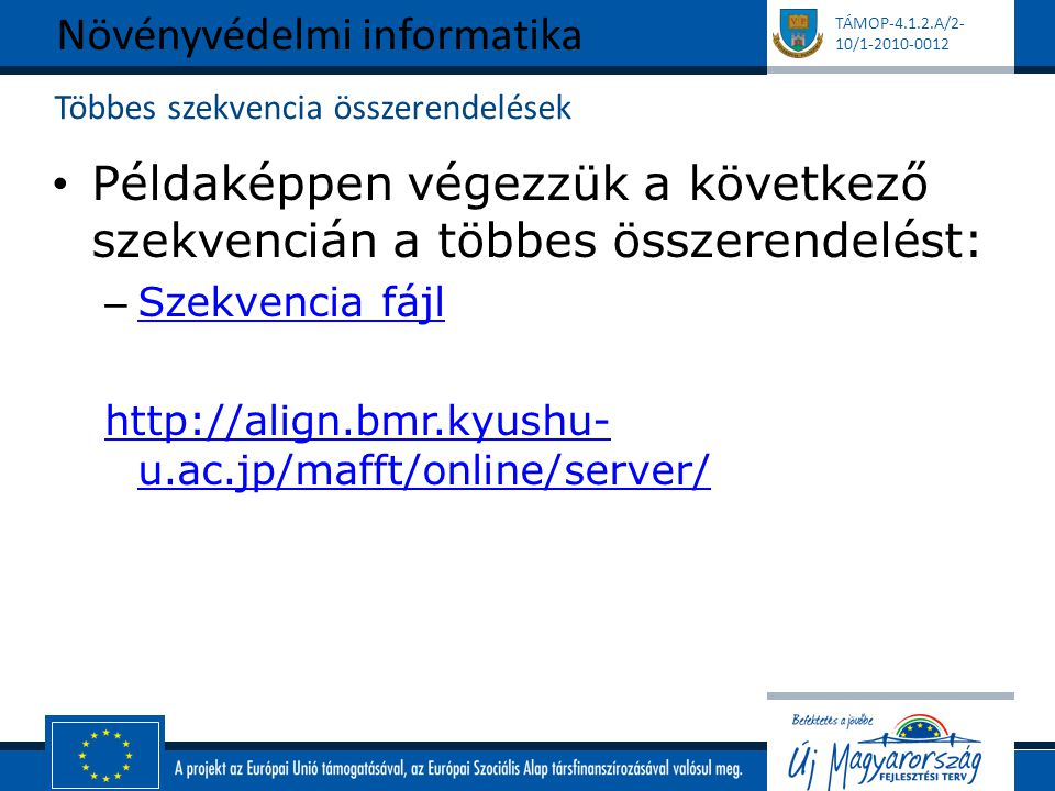 TÁMOP-4.1.2.A/2- 10/1-2010-0012 Többes szekvencia összerendelések Példaképpen végezzük a következő szekvencián a többes összerendelést: – Szekvencia f