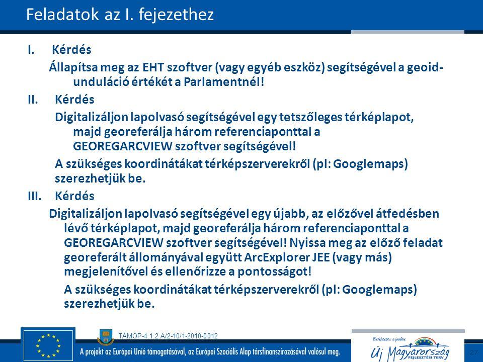 TÁMOP-4.1.2.A/2-10/1-2010-0012 I.Kérdés Állapítsa meg az EHT szoftver (vagy egyéb eszköz) segítségével a geoid- unduláció értékét a Parlamentnél! II.K