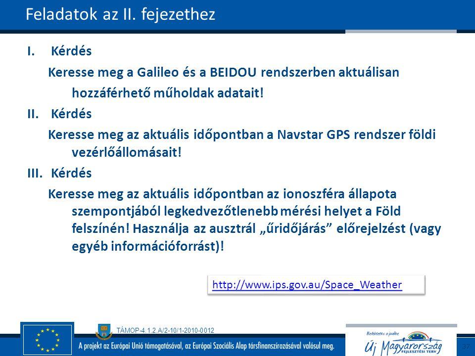 TÁMOP-4.1.2.A/2-10/1-2010-0012 I.Kérdés Keresse meg a Galileo és a BEIDOU rendszerben aktuálisan hozzáférhető műholdak adatait! II.Kérdés Keresse meg