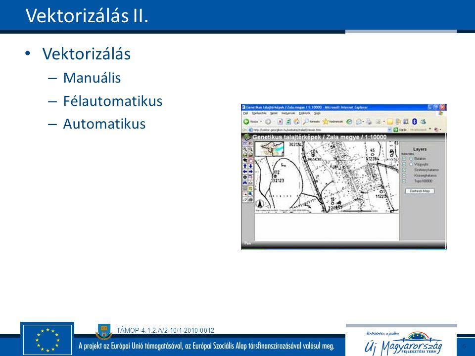 TÁMOP-4.1.2.A/2-10/1-2010-0012 Vektorizálás – Manuális – Félautomatikus – Automatikus Vektorizálás II. 6