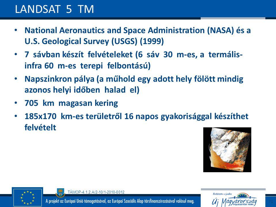 TÁMOP-4.1.2.A/2-10/1-2010-0012 National Aeronautics and Space Administration (NASA) és a U.S. Geological Survey (USGS) (1999) 7 sávban készít felvétel