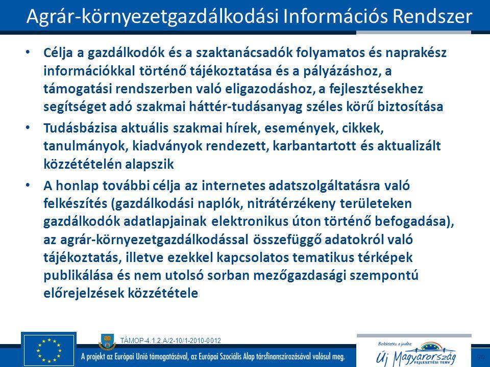 TÁMOP-4.1.2.A/2-10/1-2010-0012 Célja a gazdálkodók és a szaktanácsadók folyamatos és naprakész információkkal történő tájékoztatása és a pályázáshoz, a támogatási rendszerben való eligazodáshoz, a fejlesztésekhez segítséget adó szakmai háttér-tudásanyag széles körű biztosítása Tudásbázisa aktuális szakmai hírek, események, cikkek, tanulmányok, kiadványok rendezett, karbantartott és aktualizált közzétételén alapszik A honlap további célja az internetes adatszolgáltatásra való felkészítés (gazdálkodási naplók, nitrátérzékeny területeken gazdálkodók adatlapjainak elektronikus úton történő befogadása), az agrár-környezetgazdálkodással összefüggő adatokról való tájékoztatás, illetve ezekkel kapcsolatos tematikus térképek publikálása és nem utolsó sorban mezőgazdasági szempontú előrejelzések közzététele Agrár-környezetgazdálkodási Információs Rendszer 90