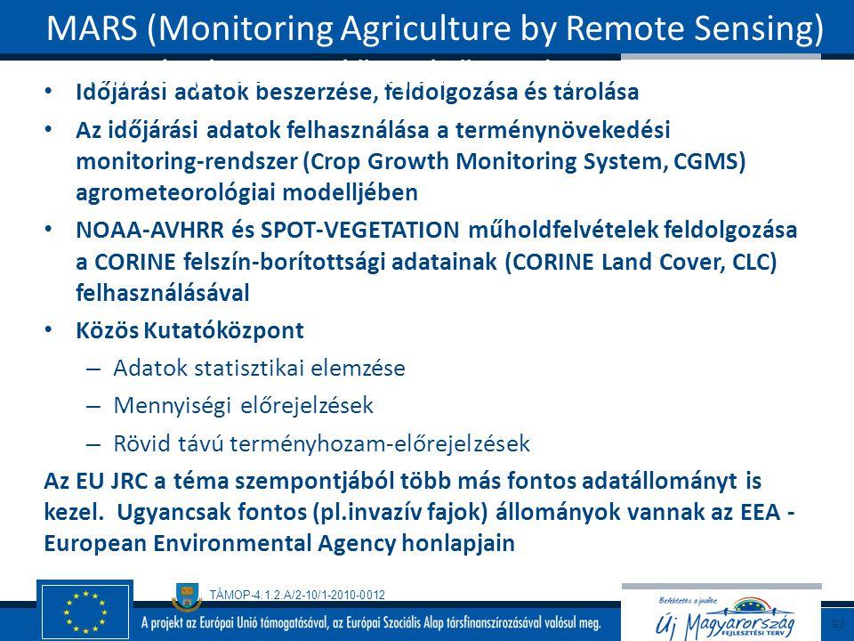 TÁMOP-4.1.2.A/2-10/1-2010-0012 Időjárási adatok beszerzése, feldolgozása és tárolása Az időjárási adatok felhasználása a terménynövekedési monitoring-rendszer (Crop Growth Monitoring System, CGMS) agrometeorológiai modelljében NOAA-AVHRR és SPOT-VEGETATION műholdfelvételek feldolgozása a CORINE felszín-borítottsági adatainak (CORINE Land Cover, CLC) felhasználásával Közös Kutatóközpont – Adatok statisztikai elemzése – Mennyiségi előrejelzések – Rövid távú terményhozam-előrejelzések Az EU JRC a téma szempontjából több más fontos adatállományt is kezel.