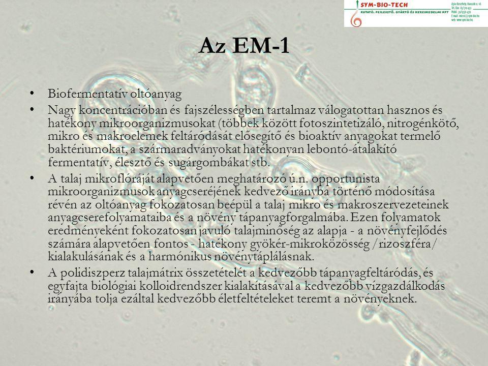 Az EM-1 Biofermentatív oltóanyag Nagy koncentrációban és fajszélességben tartalmaz válogatottan hasznos és hatékony mikroorganizmusokat (többek között fotoszintetizáló, nitrogénkötő, mikro és makroelemek feltáródását elősegítő és bioaktív anyagokat termelő baktériumokat, a szármaradványokat hatékonyan lebontó-átalakító fermentatív, élesztő és sugárgombákat stb.