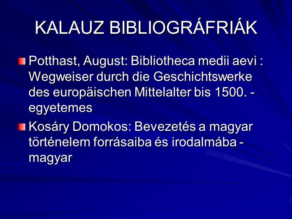 KALAUZ BIBLIOGRÁFRIÁK Potthast, August: Bibliotheca medii aevi : Wegweiser durch die Geschichtswerke des europäischen Mittelalter bis 1500.