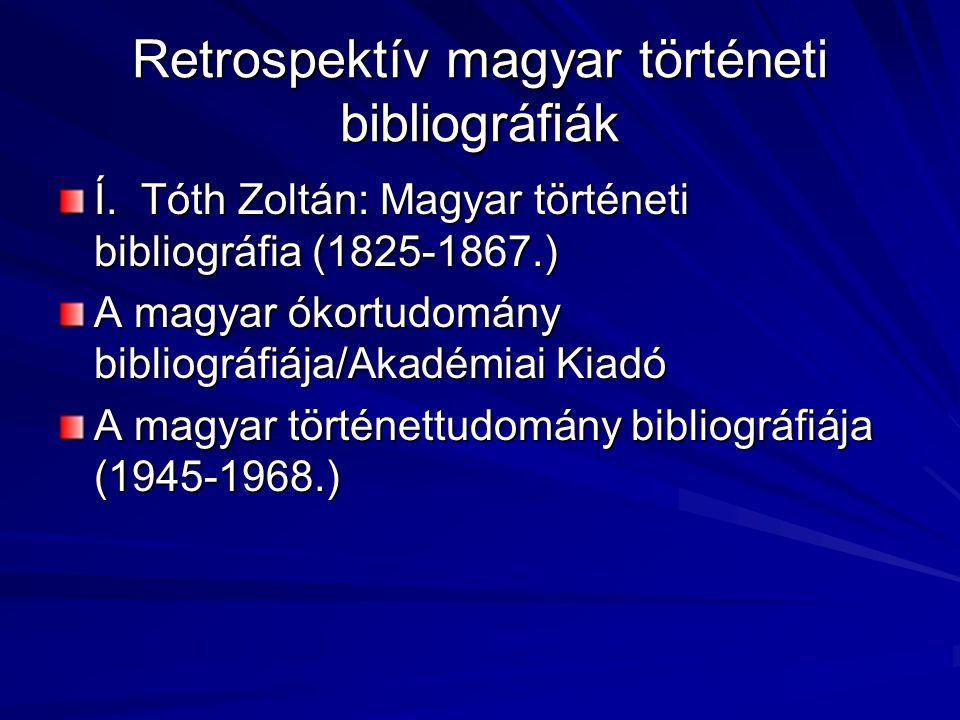 Retrospektív magyar történeti bibliográfiák Í. Tóth Zoltán: Magyar történeti bibliográfia (1825-1867.) A magyar ókortudomány bibliográfiája/Akadémiai